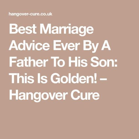 Best Marriage Advice Ever By A Father To His Son: This Is Golden! – Hangover Cure