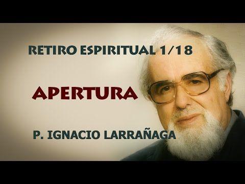 Retiro Espiritual 1/18 - Apertura - Padre Ignacio Larrañaga - YouTube