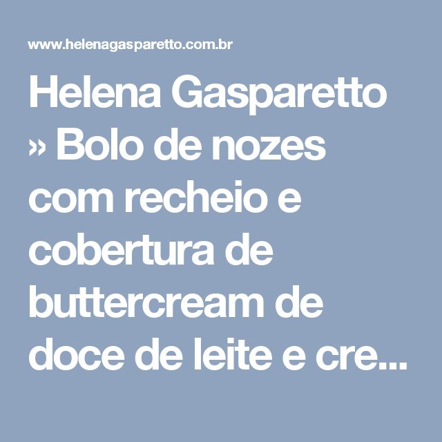 Helena Gasparetto  » Bolo de nozes com recheio e cobertura de buttercream de doce de leite e cream cheese