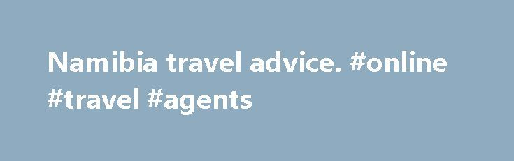 Namibia travel advice. #online #travel #agents http://travel.remmont.com/namibia-travel-advice-online-travel-agents/  #namibia travel # Summary Latest update: Health section – some travel insurance policies are not recognised by some Namibian hospitals; you should check with your provider if their product is accepted in Namibia before you travel and seek alternative coverage where necessary The Namibian government has announced that, with the exception of Namibian citizens and […]The post…