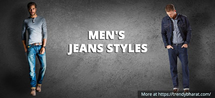 Top 15 Men's Jeans Styles that Shouldn't be Missed at Any Cost!