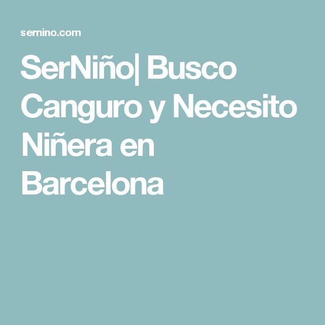 SerNiño  Busco Canguro y Necesito Niñera en Barcelona