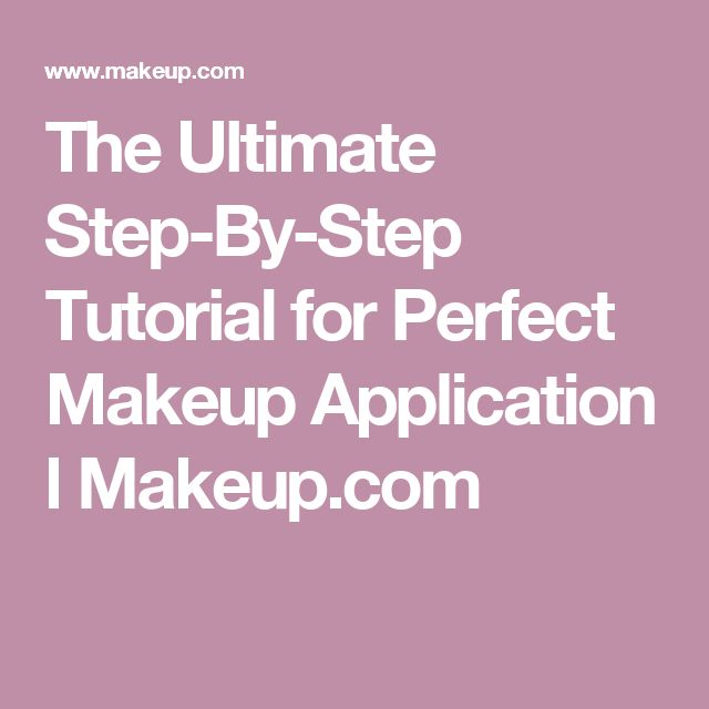The Ultimate Step-By-Step Tutorial for Perfect Makeup Application l Makeup.com