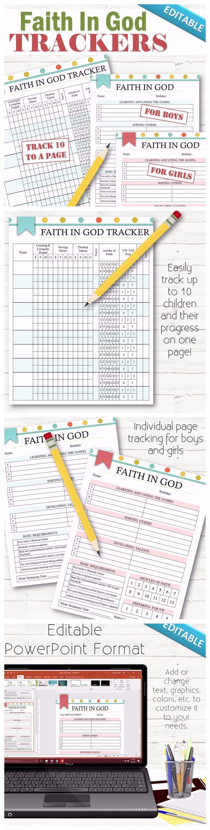 """A simple way to help and keep track of children earning their Faith in God. Track up to 10 children to a page or choose the boy/girl individual page trackers. This comes in a PDF format and completely editable PowerPoint format. You can change the fonts, colors, graphics, sizing, headers, titles, content, etc! Formatted to fit a 8.5""""x11"""" page."""