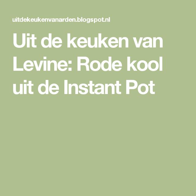 Uit de keuken van Levine: Rode kool uit de Instant Pot