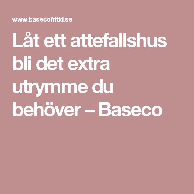 Låt ett attefallshus bli det extra utrymme du behöver – Baseco
