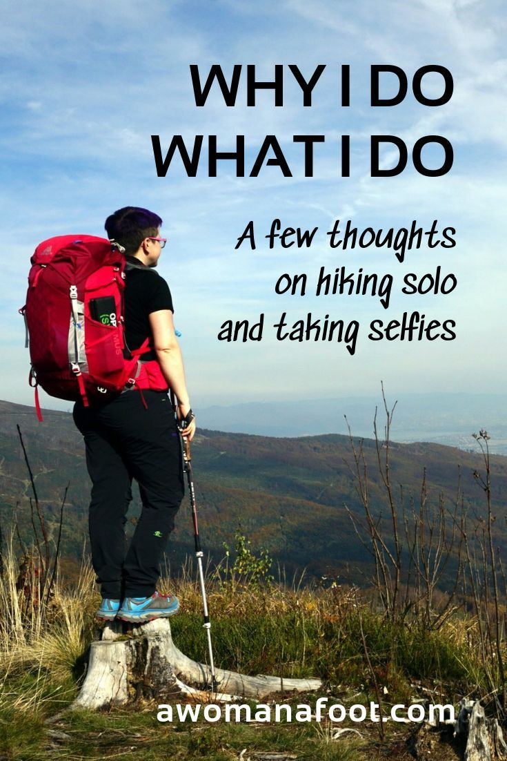 Why I Do What I Do: On Hiking Solo & Taking Selfies — A Woman Afoot
