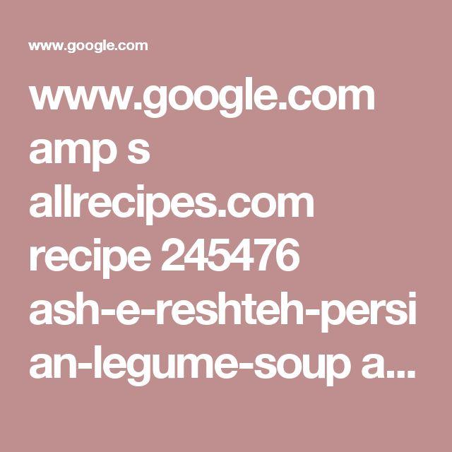 www.google.com amp s allrecipes.com recipe 245476 ash-e-reshteh-persian-legume-soup amp