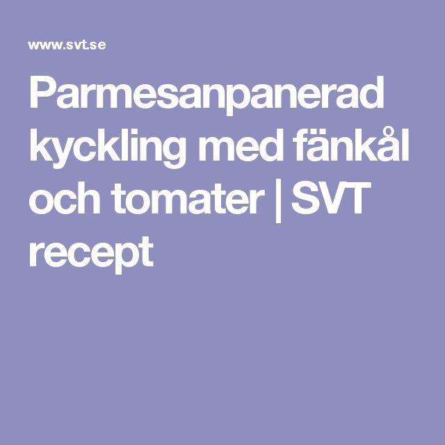 Parmesanpanerad kyckling med fänkål och tomater | SVT recept