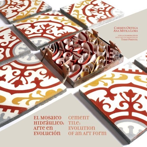 Cement Tile: Evolution of an art form / El Mosaico Hidraulico: Arte en evolucion (English and Spanish Edition): Ana Mitila Lora,Carmen Ortega,Zoe Voigt,Jorge Aguayo,Cynthia Matos,LP Agencia Creativa: 9789945867008: Amazon.com: Books
