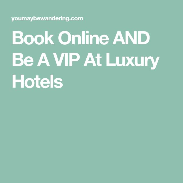 Book Online AND Be A VIP At Luxury Hotels