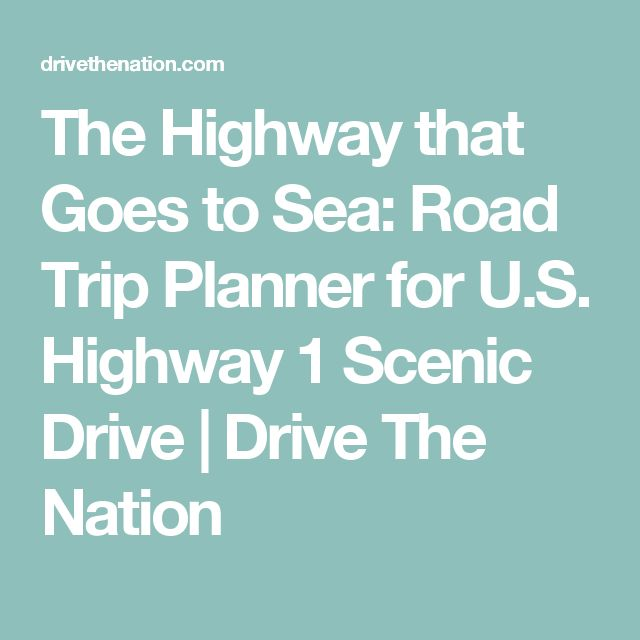 The Highway that Goes to Sea: Road Trip Planner for U.S. Highway 1 Scenic Drive | Drive The Nation