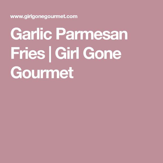 Garlic Parmesan Fries | Girl Gone Gourmet