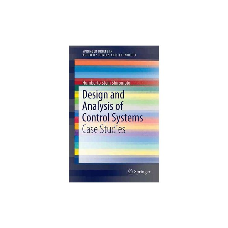 Design and Analysis of Control Systems : Case Studies (Paperback) (Humberto Stein Shiromoto)