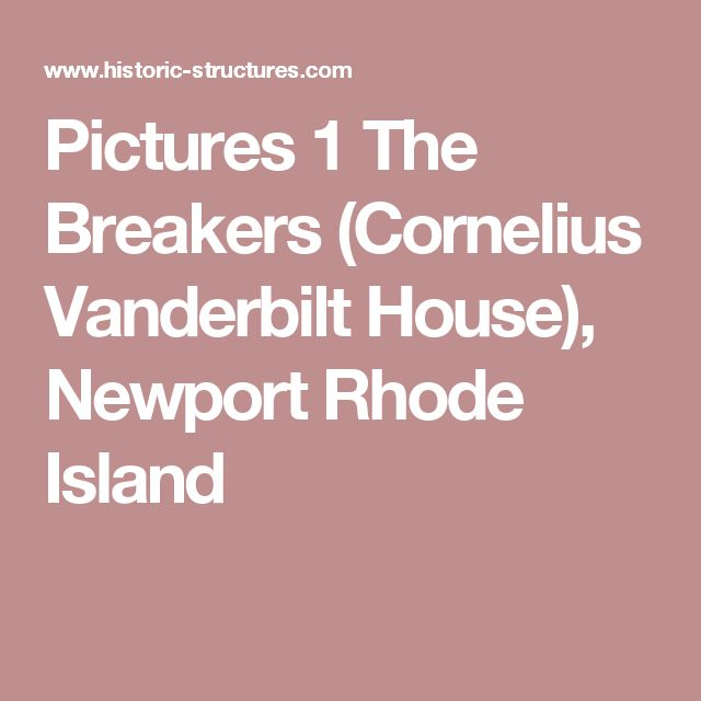 Pictures 1 The Breakers (Cornelius Vanderbilt House), Newport Rhode Island