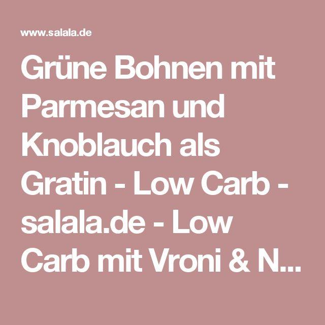 Grüne Bohnen mit Parmesan und Knoblauch als Gratin - Low Carb - salala.de - Low Carb mit Vroni & Nico