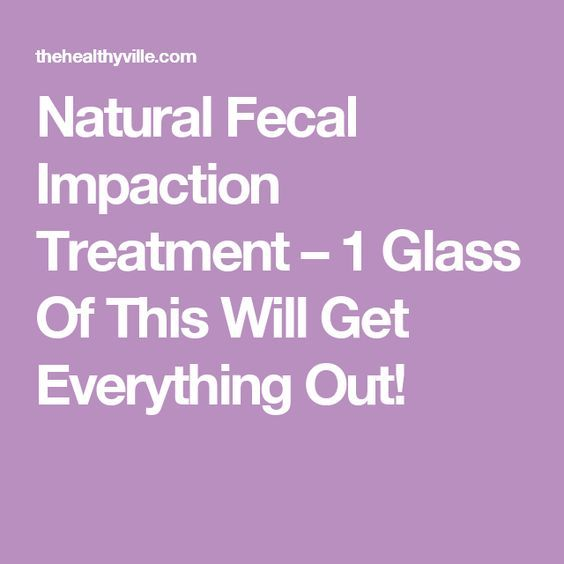 Natural Fecal Impaction Treatment – 1 Glass Of This Will Get Everything Out!