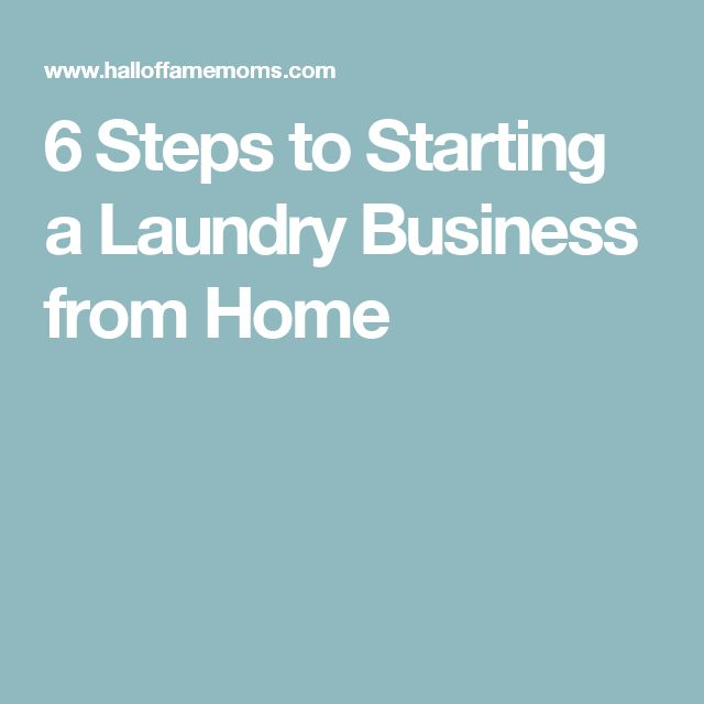 6 Steps To Starting A Laundry Business From Home More Laundry Businesshome Based Businessbusiness Ideasfrom Home