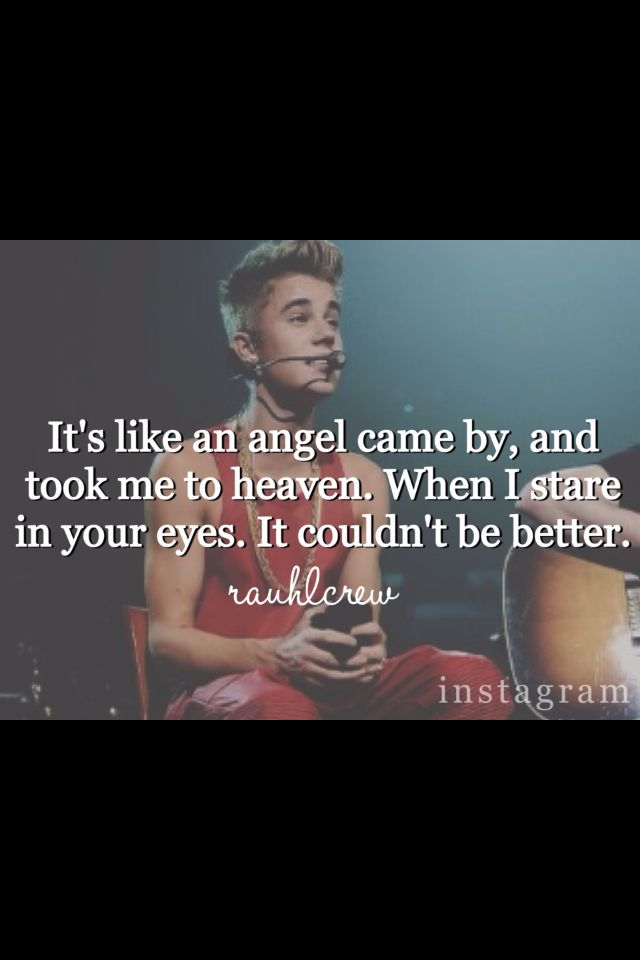 Day 4: Favorite Justin Bieber quotes Okay...maybe I cheated a little on this :))  But when I stare in your eyes...it couldn't be better