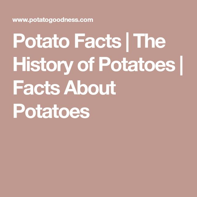 Potato Facts | The History of Potatoes | Facts About Potatoes