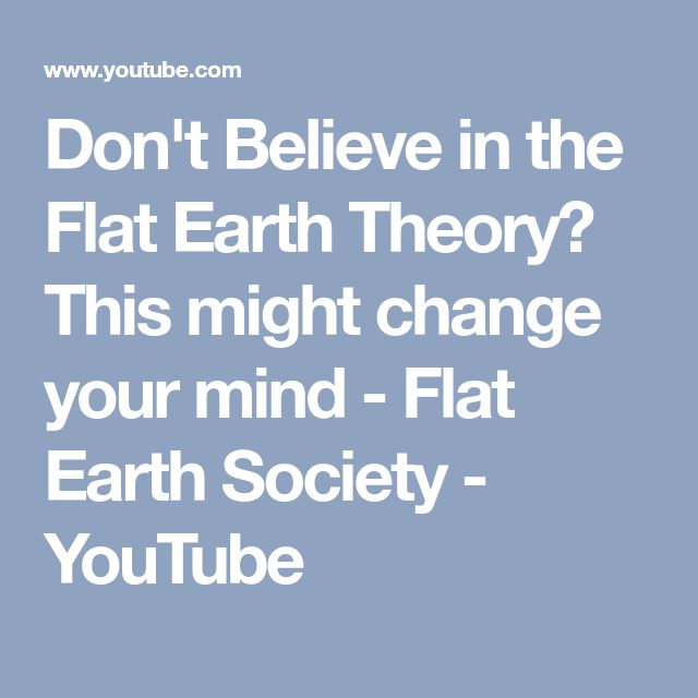 Don't Believe in the Flat Earth Theory? This might change your mind - Flat Earth Society - YouTube