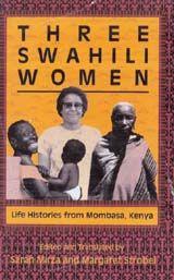 Three Swahili Women: Life Histories from Mombasa, Kenya ~ edited and translated by Sarah Mirza and Margaret Strobel ~ Indiana University Press ~ 1989