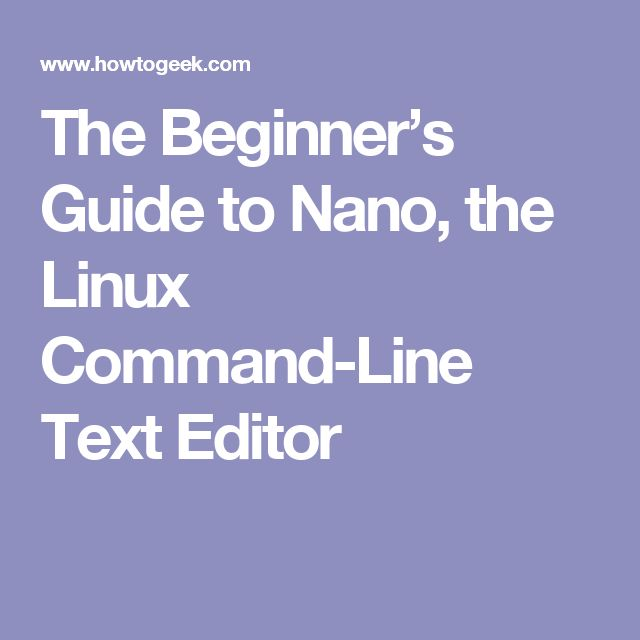 The Beginner's Guide to Nano, the Linux Command-Line Text Editor