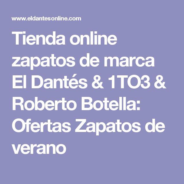 Tienda online zapatos de marca El Dantés & 1TO3 & Roberto Botella: Ofertas Zapatos de verano