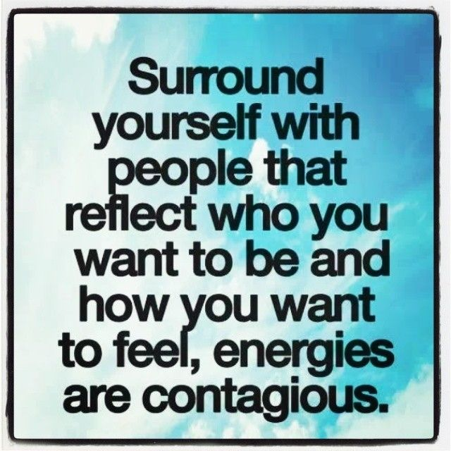 surround yourself with better people.