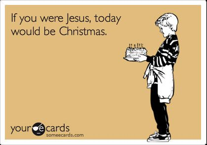 Funny Ecards For Him | ... ecard if you were jesus today would be christmas birthday ecards funny
