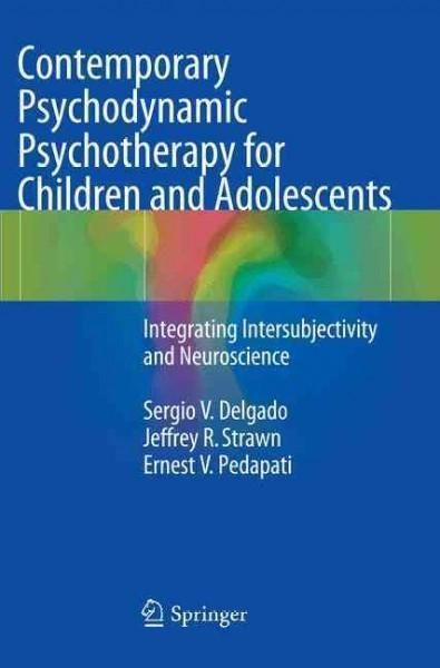 Contemporary Psychodynamic Psychotherapy for Children and Adolescents: Integrating Intersubjectivity and Neurosci...