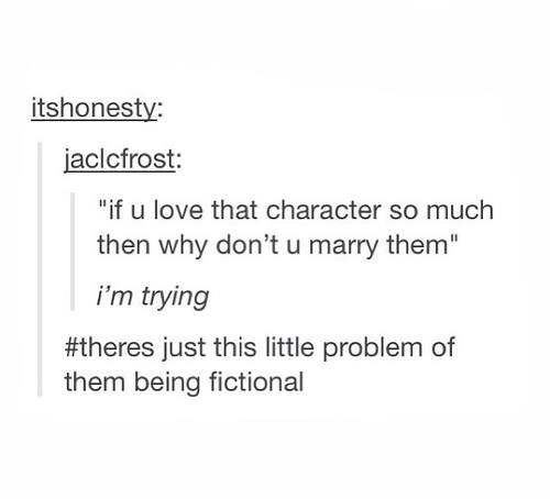 Just a LITTLE problem...... you know, they are fictional and all..... no biggie