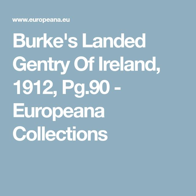 Burke's Landed Gentry Of Ireland, 1912, Pg.90 - Europeana Collections