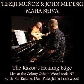 Tisziji Muñoz & John Medeski: Maha Shiva -  The Razor's Healing Edge with Ra-Kalam, Don Pate and John Lockwood