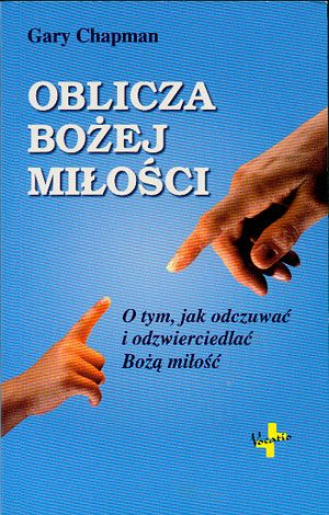 Oblicza Bożej miłości, Gary Chapman, Vocatio, 2006, http://www.antykwariat.nepo.pl/oblicza-bozej-milosci-gary-chapman-p-14562.html