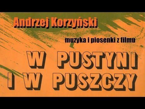 """ANDRZEJ KORZYŃSKI Muzyka i piosenki z filmu """"W pustyni i w puszczy"""" - YouTube"""