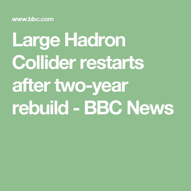 Large Hadron Collider restarts after two-year rebuild - BBC News