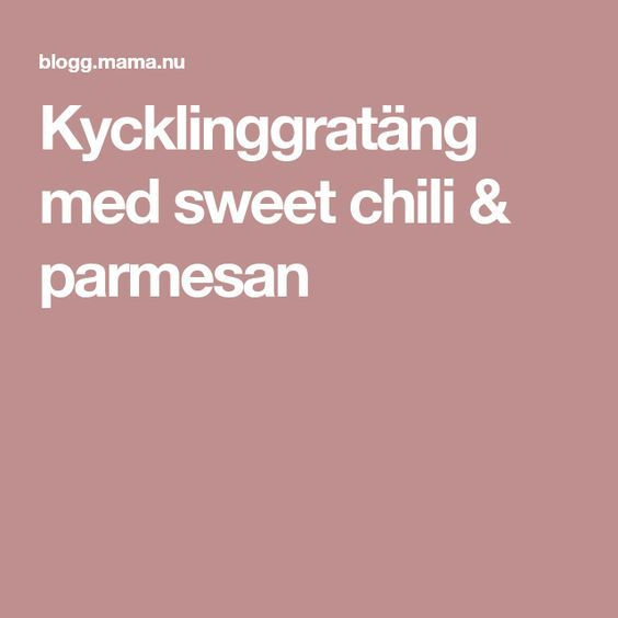 Kycklinggratäng med sweet chili & parmesan