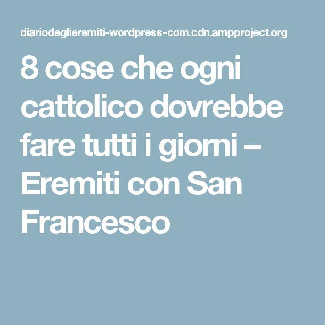 8 cose che ogni cattolico dovrebbe fare tutti i giorni – Eremiti con San Francesco