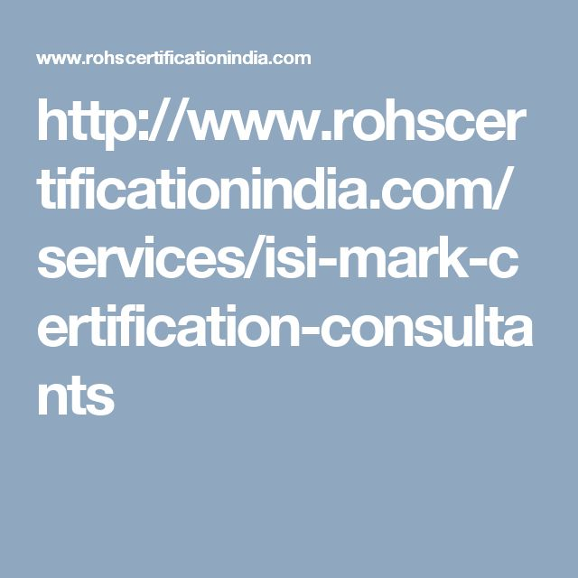 http://www.rohscertificationindia.com/services/isi-mark-certification-consultants