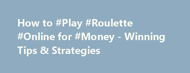 How to #Play #Roulette #Online for #Money - Winning Tips & Strategies http://imoneyslots.com/how-to-play-online-roulette-for-beginners.html  Study out how to play online roulette and win, learning the tips for dummies and working out different #strategies for increasing #winning chances while the wheel is spinning