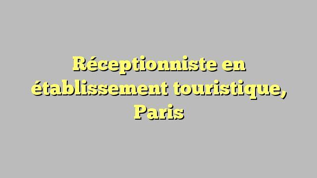 Réceptionniste en établissement touristique, Paris