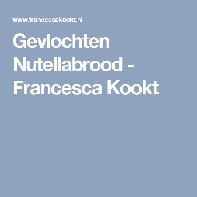 Gevlochten Nutellabrood - Francesca Kookt