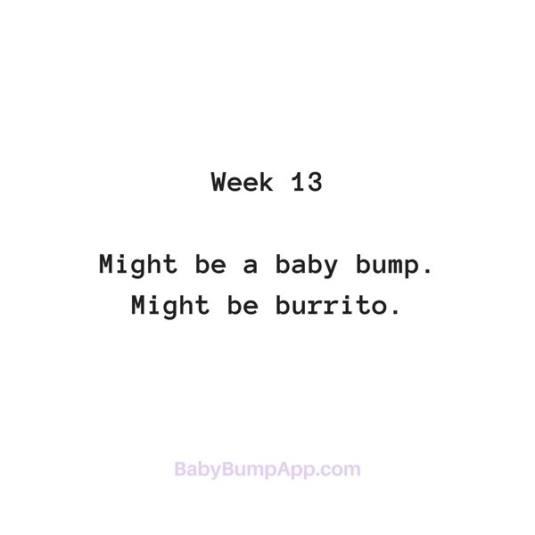 Week 13 - Might be a baby bump. Might be a burrito. #pregnancy #babybump #burrito #cravings #countdown