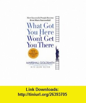 What Got You Here Wont Get You There How Successful People Become Even More Successful (Revised) Marshall Goldsmith ,   ,  , ASIN: B005C4EWRG , tutorials , pdf , ebook , torrent , downloads , rapidshare , filesonic , hotfile , megaupload , fileserve