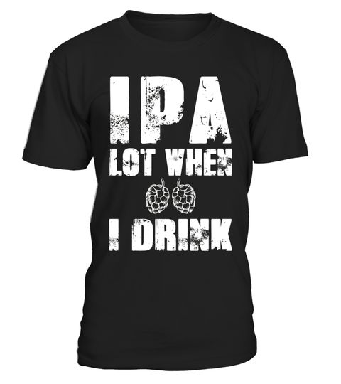 """# IPA Lot When I Drink Beer Drinkers Funny Brewing T-Shirt .  Special Offer, not available in shops      Comes in a variety of styles and colours      Buy yours now before it is too late!      Secured payment via Visa / Mastercard / Amex / PayPal      How to place an order            Choose the model from the drop-down menu      Click on """"Buy it now""""      Choose the size and the quantity      Add your delivery address and bank details      And that's it!      Tags: Hilarious shirt that is…"""