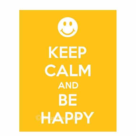 Keep Calm and Be Happy, Keep Calm and Carry on Poster, Smiley Poster,  Smiley on Etsy, $9.95-gift for Mrs. Hawkins