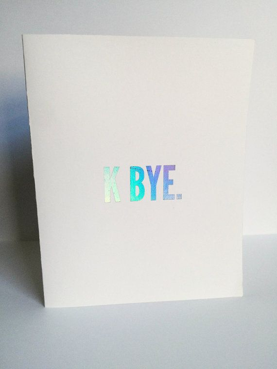 K bye / Greeting card / holographic foil / goodbye by BinxAndCo