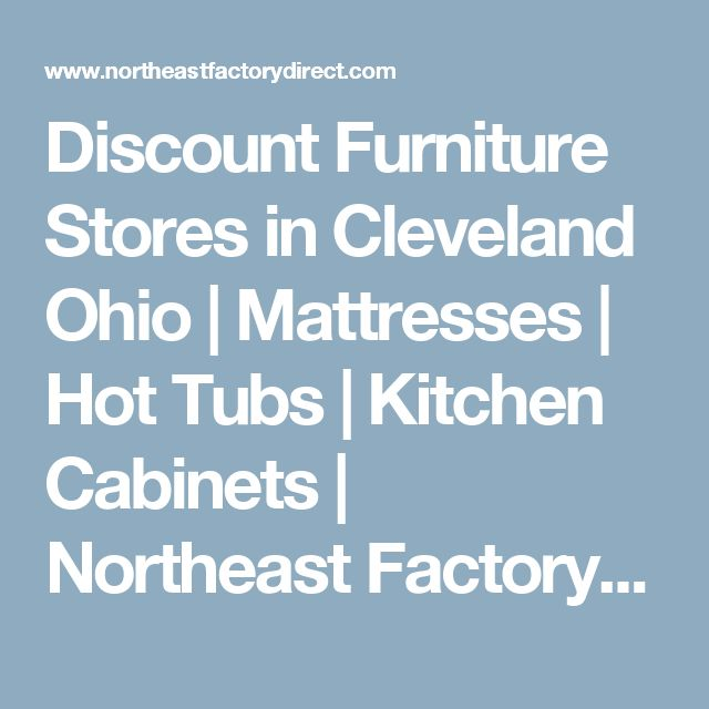 Discount Furniture Stores in Cleveland Ohio | Mattresses | Hot Tubs | Kitchen Cabinets | Northeast Factory Direct