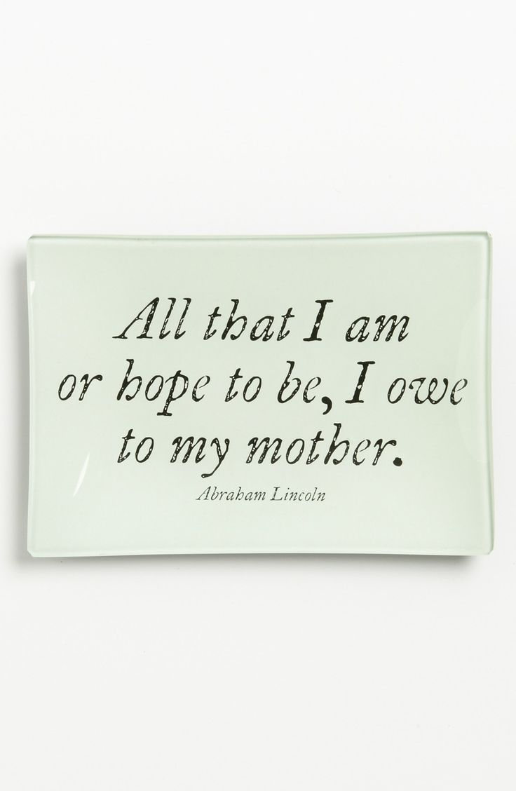 "Adoring this trinket tray that says, ""All that I am or hope to be, I owe to my mother."""